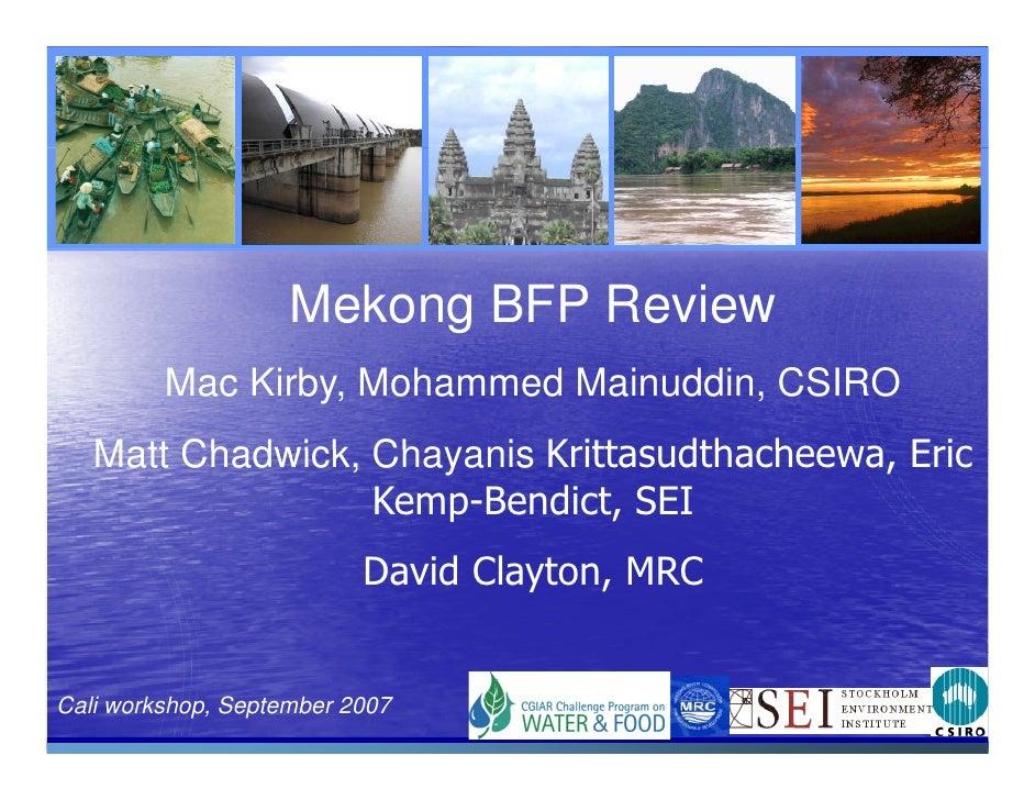 Mekong BFP Review          Mac Kirby, Mohammed Mainuddin, CSIRO    Matt Chadwick Chayanis Krittasudthacheewa Eric         ...