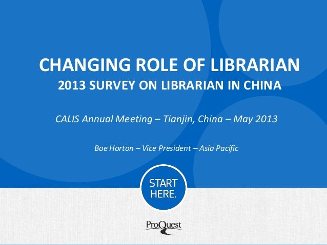CHANGING ROLE OF LIBRARIAN2013 SURVEY ON LIBRARIAN IN CHINACALIS Annual Meeting – Tianjin, China – May 2013Boe Horton – Vi...