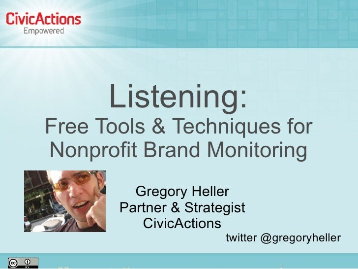 Listening: Free Tools & Techniques for Nonprofit Brand Monitoring          Gregory Heller        Partner & Strategist     ...