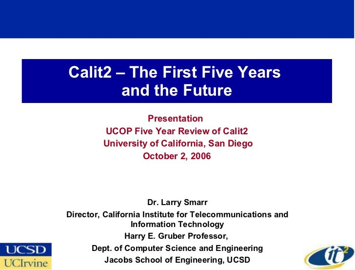 Calit2 – The First Five Years  and the Future Presentation  UCOP Five Year Review of Calit2 University of California, San ...