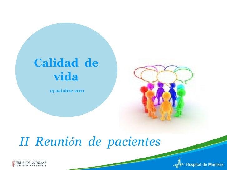 Calidad de     vida    15 octubre 2011II Reunión de pacientes