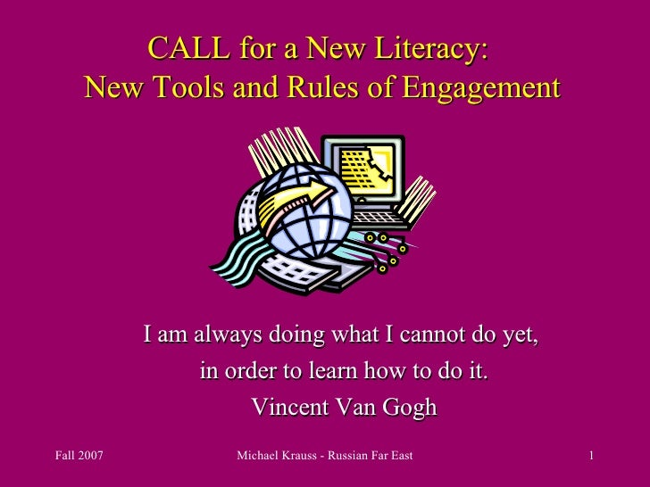 CALL for a New Literacy:  New Tools and Rules of Engagement I am always doing what I cannot do yet,  in order to learn how...