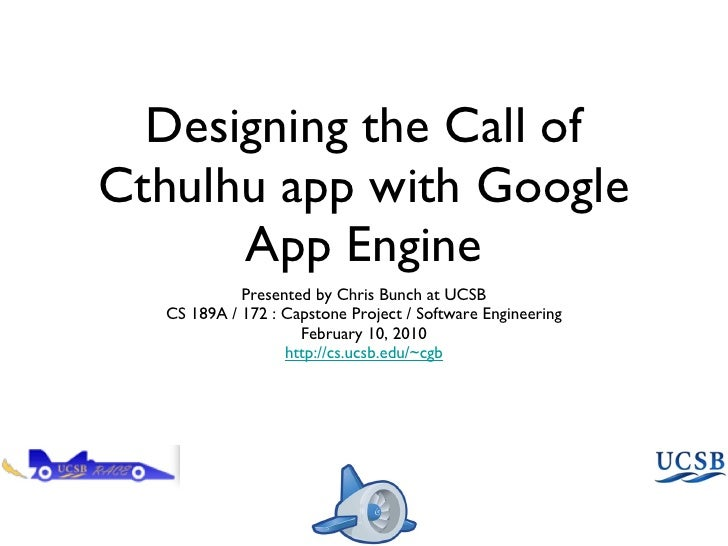 Designing the Call of Cthulhu app with Google App Engine <ul><li>Presented by Chris Bunch at UCSB </li></ul><ul><li>CS 189...