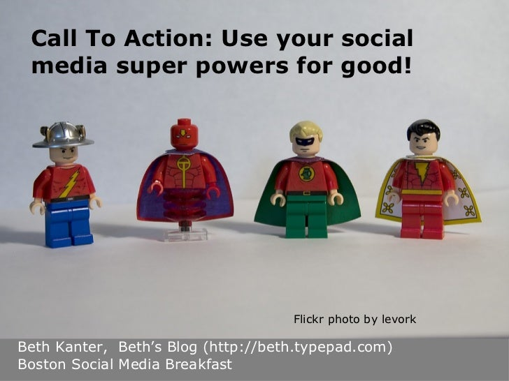 Call To Action: Use your social media super powers for good! Beth Kanter,  Beth's Blog (http://beth.typepad.com)  Boston S...