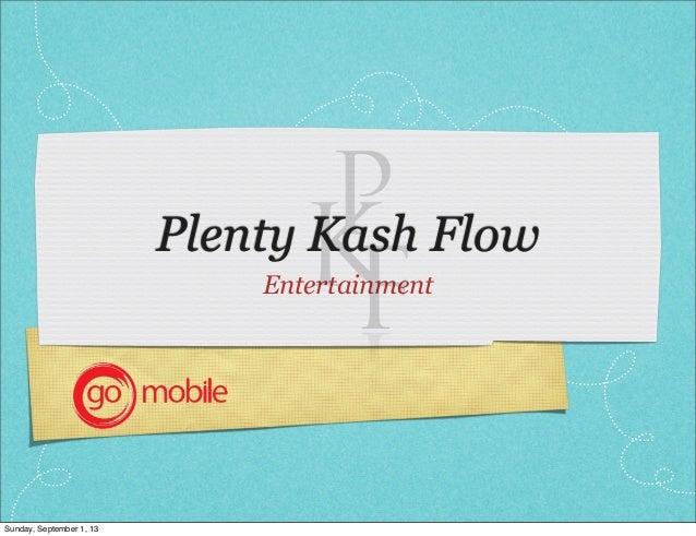 Plenty Kash Flow Entertainment Sunday, September 1, 13