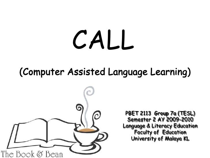 CALL<br />(Computer Assisted Language Learning)<br />PBET 2113  Group 7a (TESL) Semester 2 AY 2009-2010<br />Language & Li...