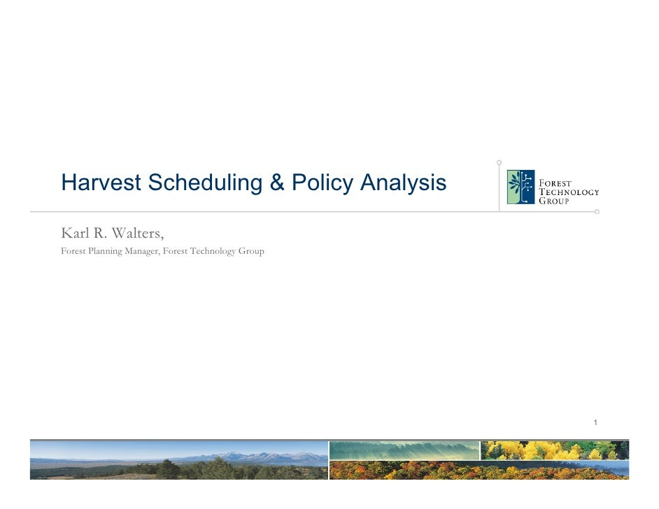 Harvest Scheduling & Policy Analysis  Karl R. Walters, Forest Planning Manager, Forest Technology Group                   ...
