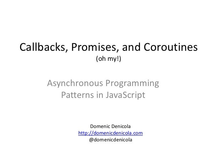 Callbacks, Promises, and Coroutines                  (oh my!)     Asynchronous Programming        Patterns in JavaScript  ...