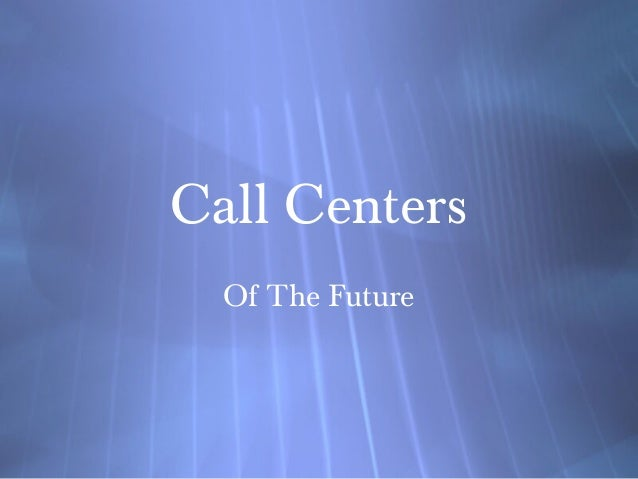 Call Centers Of The Future