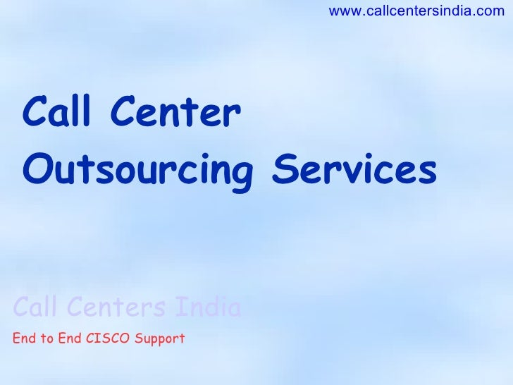 Call Center Outsourcing Services Call Centers India End to End CISCO Support www.callcentersindia.com