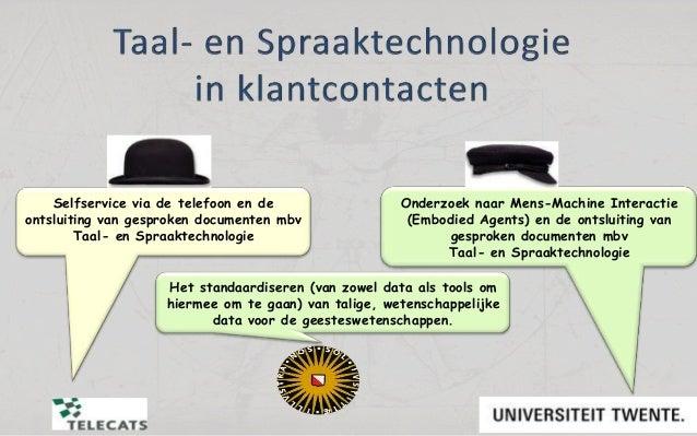 Arjan van Hessen Onderzoek naar Mens-Machine Interactie (Embodied Agents) en de ontsluiting van gesproken documenten mbv T...