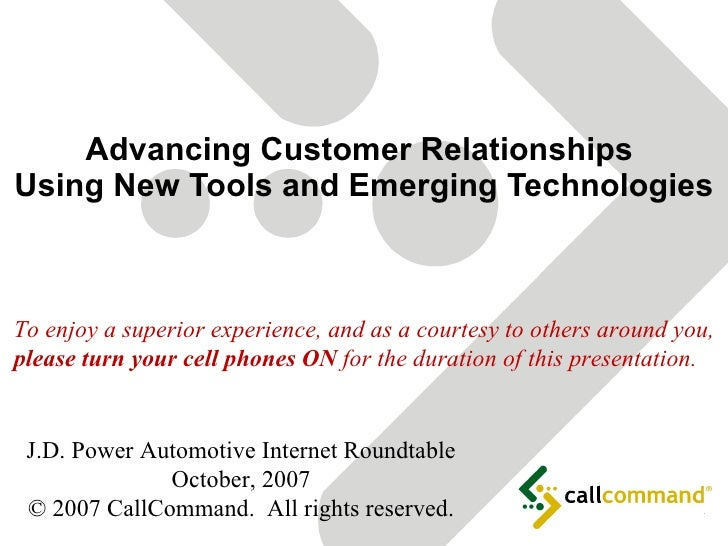 Advancing Customer Relationships  Using New Tools and Emerging Technologies J.D. Power Automotive Internet Roundtable Octo...