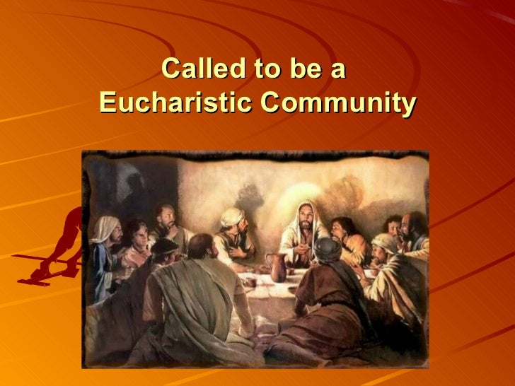 Called to be aEucharistic Community