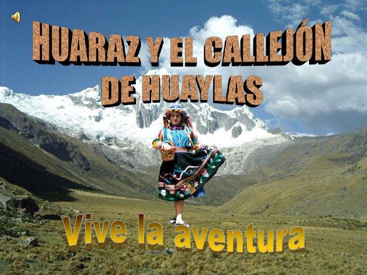 EL CALLEJÓN DE HUAYLASEsta área se conocecomo la Suiza Peruanadebido a sus lagos,glaciares y a su grancantidad de picosnev...