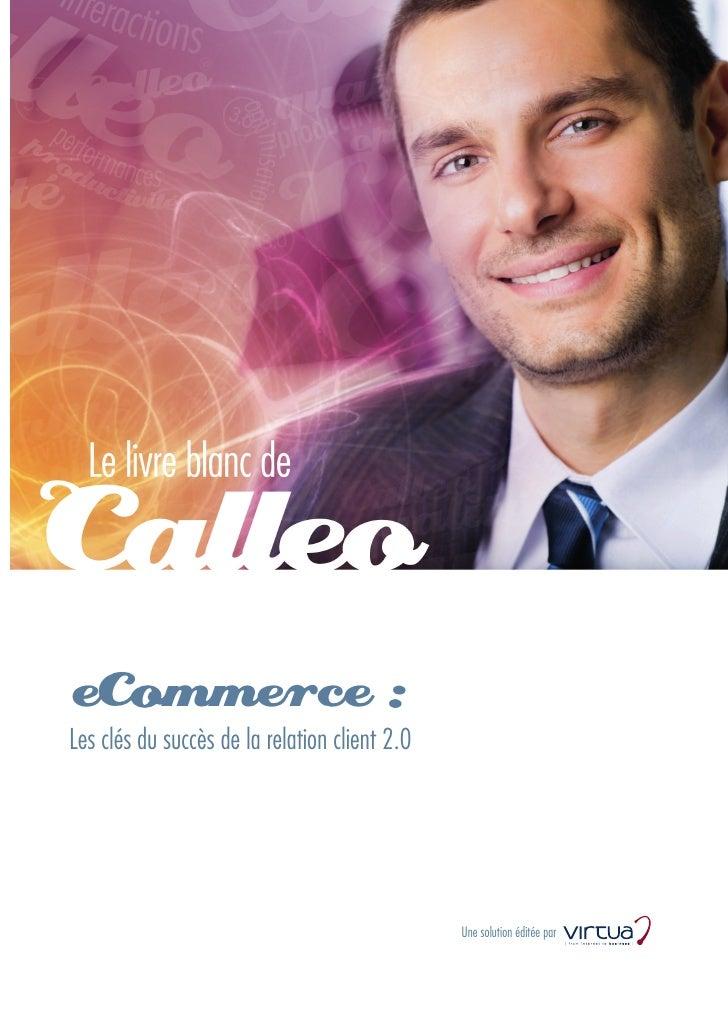 eCommerce :Les clés du succès de la relation client 2.0                                               Une solution éditée ...