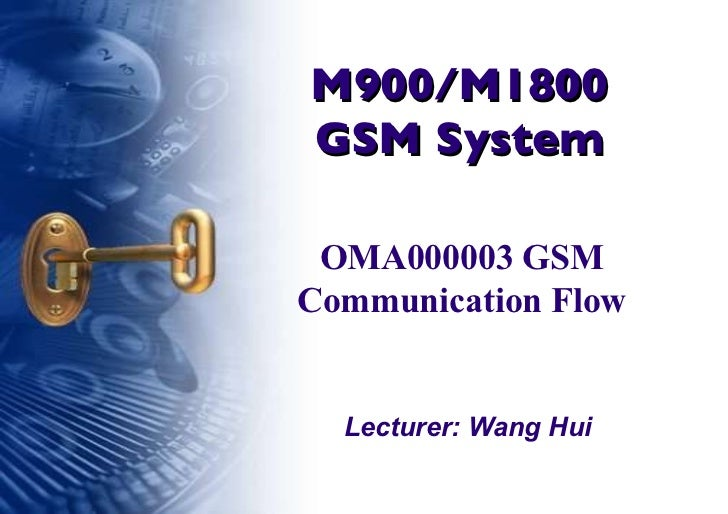 M900/M1800 GSM System Lecturer: Wang Hui OMA000003 GSM Communication Flow