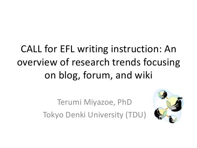 CALL for EFL writing instruction: Anoverview of research trends focusing      on blog, forum, and wiki         Terumi Miya...