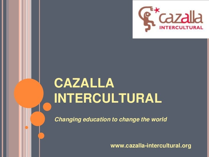 CAZALLAINTERCULTURALChanging education to change the world                   www.cazalla-intercultural.org