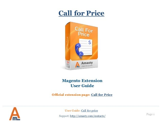 User Guide: Call for price Page 1 Call for Price Magento Extension User Guide Official extension page: Call for Price Supp...