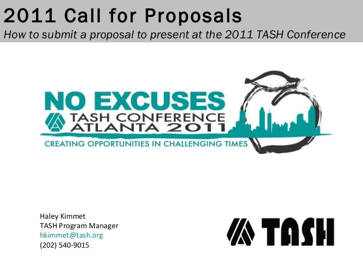 Haley Kimmet TASH Program Manager [email_address] (202) 540-9015 2011 Call for Proposals How to submit a proposal to prese...