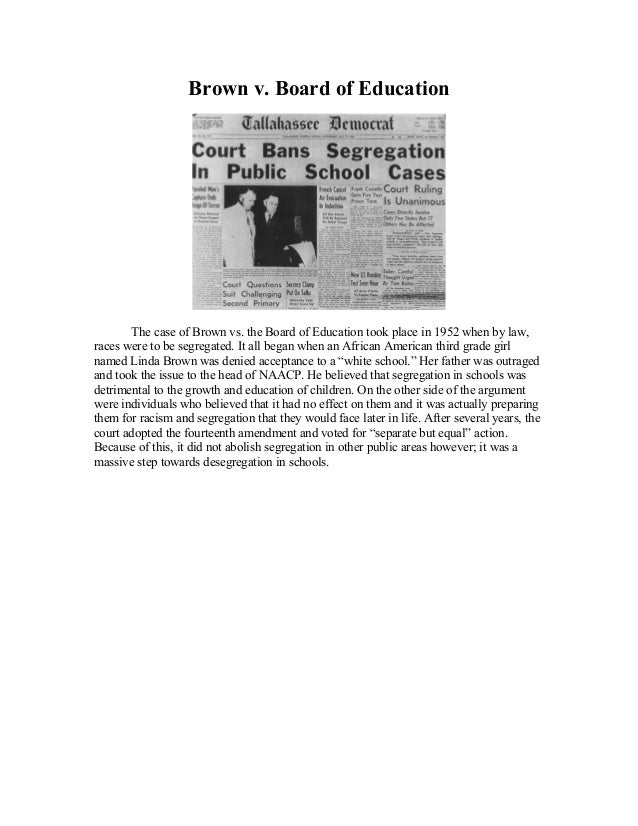 Brown v. Board of Education        The case of Brown vs. the Board of Education took place in 1952 when by law,races were ...