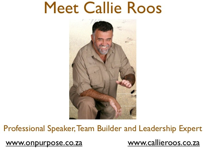 Meet Callie Roos     Professional Speaker, Team Builder and Leadership Expert www.onpurpose.co.za                www.calli...