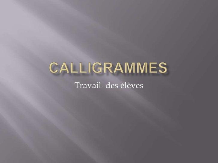 Calligrammes<br />Travail  des élèves<br />