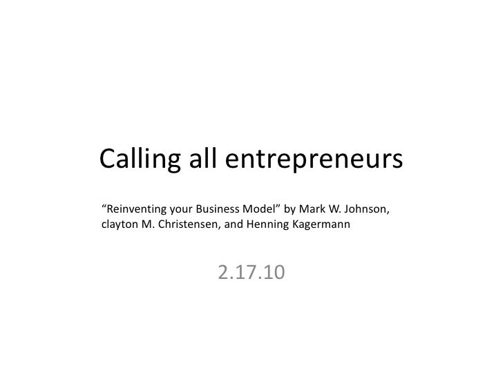 "Calling all entrepreneurs<br />""Reinventing your Business Model"" by Mark W. Johnson, clayton M. Christensen, and Henning K..."