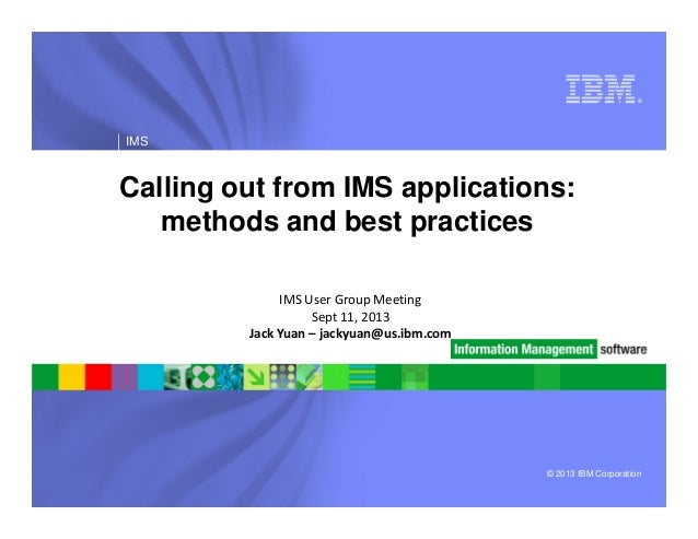 ® IMS Calling out from IMS applications: methods and best practices © 2013 IBM Corporation IMS User Group Meeting Sept 11,...