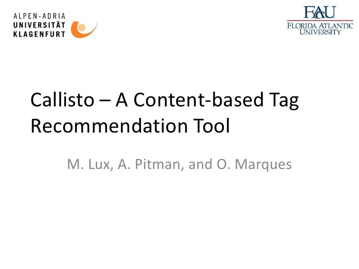 Callisto – A Content-based Tag Recommendation Tool     M. Lux, A. Pitman, and O. Marques