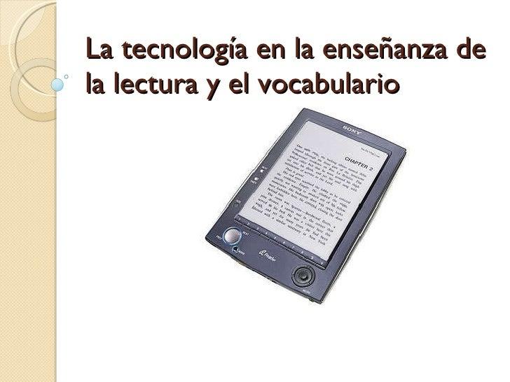 La tecnolog ía en la enseñanza de la lectura y el vocabulario