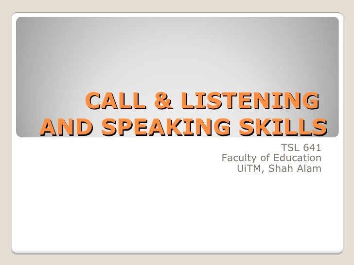 CALL & LISTENING  AND SPEAKING SKILLS TSL 641 Faculty of Education UiTM, Shah Alam
