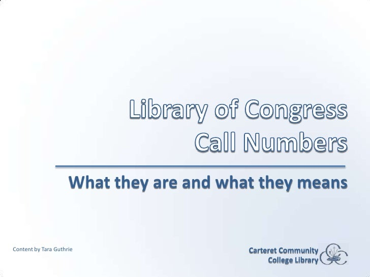 Library of Congress Call Numbers<br />What they are and what they means<br />Carteret Community College Library<br />Conte...