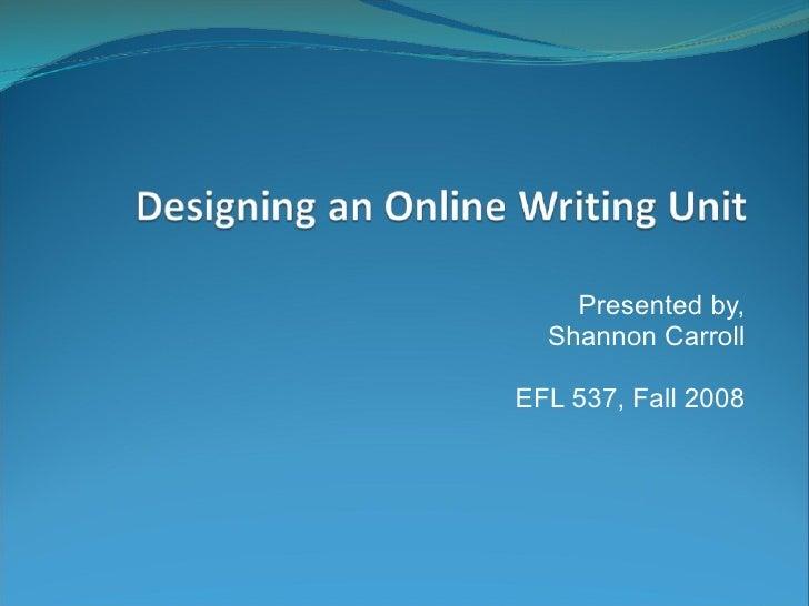 Presented by, Shannon Carroll EFL 537, Fall 2008