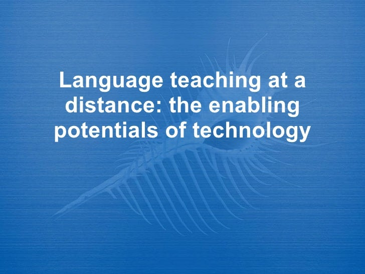 Language teaching at a distance: the enabling potentials of technology Dr Debra Hoven CDE [email_address] DETS, Edmonton, ...