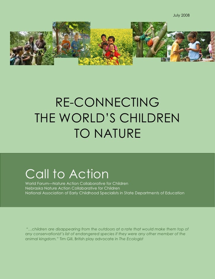 July 2008        RE-CONNECTING     THE WORLD'S CHILDREN           TO NATURECall to ActionWorld Forum—Nature Action Collabo...