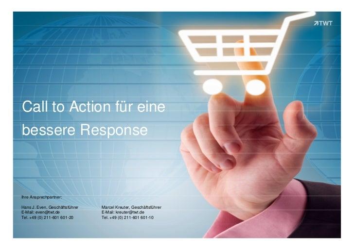 Call to Action für einebessere ResponseIhre Ansprechpartner:Hans J. Even, Geschäftsführer   Marcel Kreuter, Geschäftsführe...
