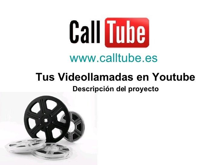 www.calltube.es Tus Videollamadas en Youtube       Descripción del proyecto