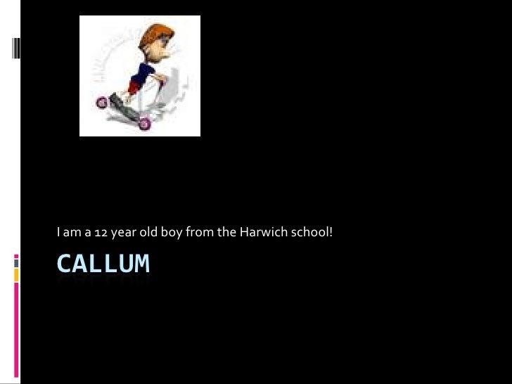 Callum <br />I am a 12 year old boy from the Harwich school!<br />