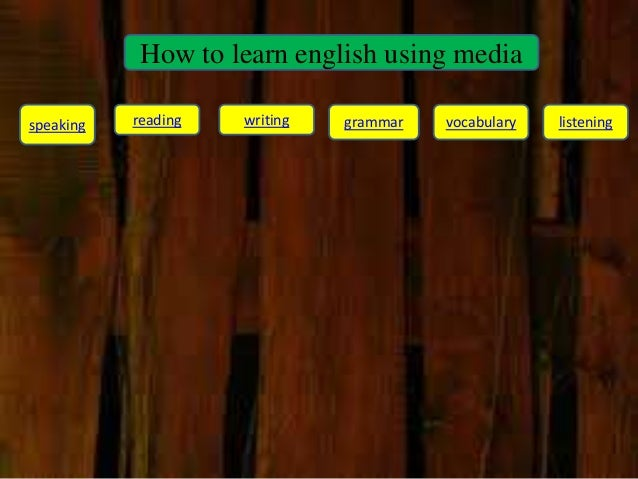 How to learn english using media speaking reading writing grammar vocabulary listening