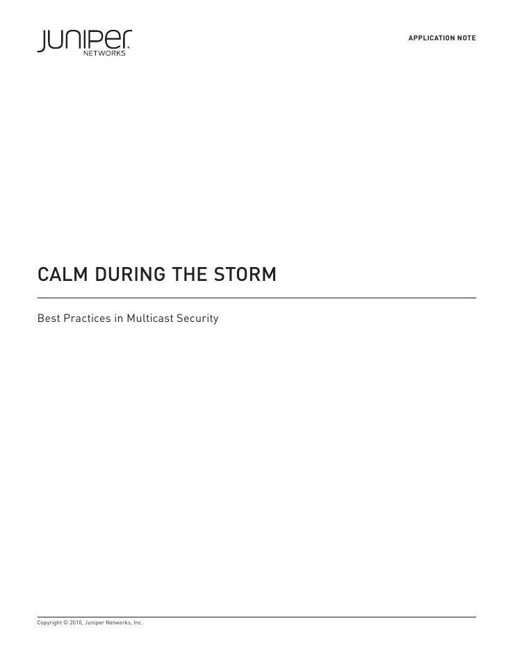 APPLICATION NOTE     CALM DURING THE STORM  Best Practices in Multicast Security     Copyright © 2010, Juniper Networks, I...