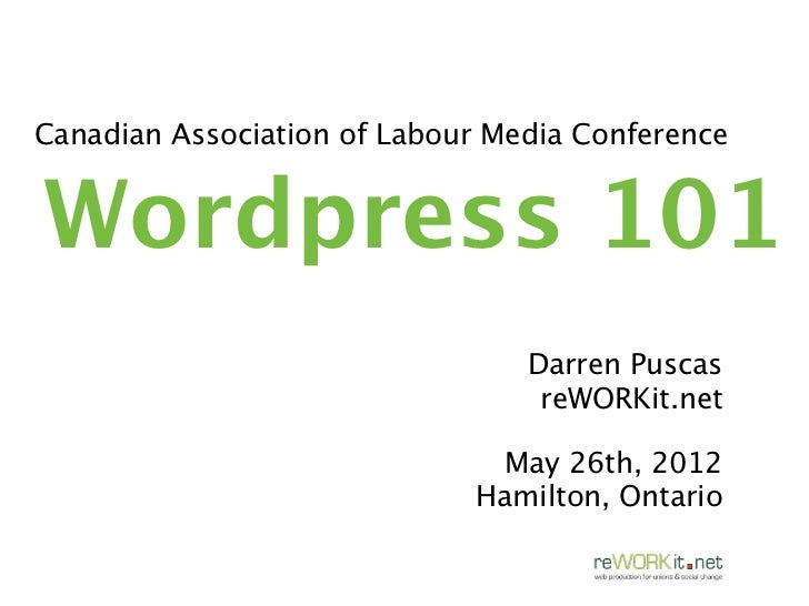 Canadian Association of Labour Media ConferenceWordpress 101                                 Darren Puscas                ...