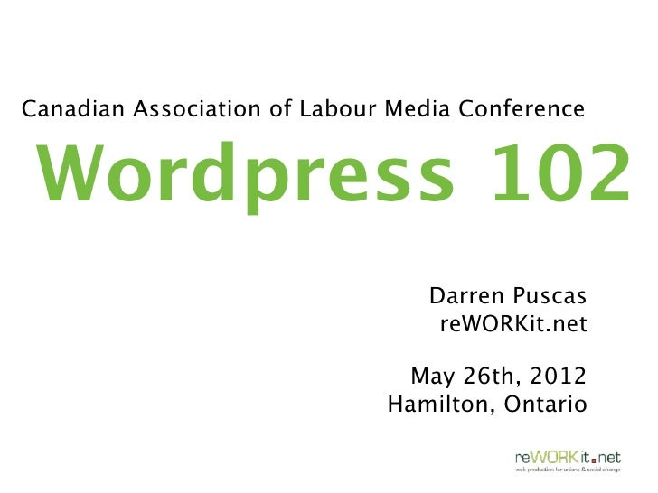 Canadian Association of Labour Media Conference Wordpress 102                                 Darren Puscas               ...