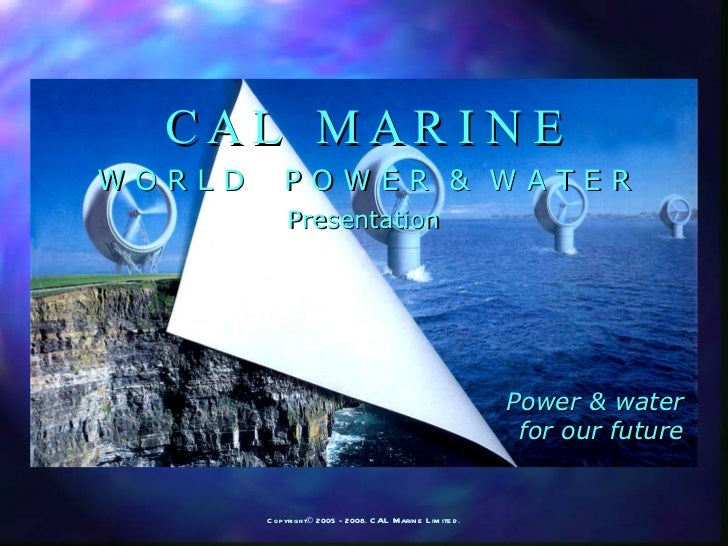 C A L  M A R I N E W O R L D  P O W E R  &  W A T E R Power & water for our future Presentation