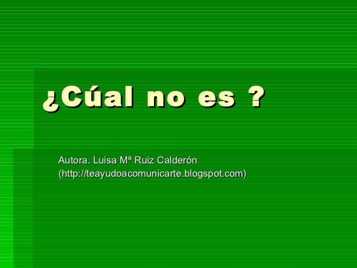 ¿Cúal no es ? Autora. Luisa Mª Ruiz Calderón (http://teayudoacomunicarte.blogspot.com)