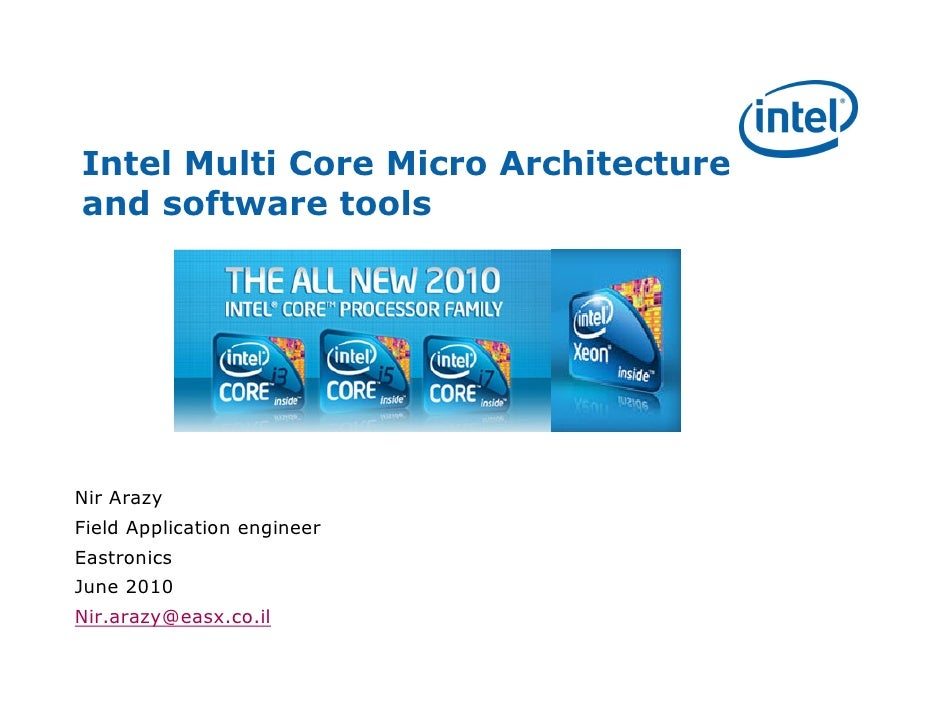 Intel Multi Core Micro Architecture and software tools     Nir Arazy Field Application engineer Eastronics June 2010 Nir.a...