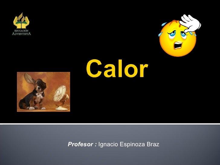 Profesor :  Ignacio Espinoza Braz <ul><li>Lo que no podía explicar: </li></ul><ul><li>¿Por qué los cuerpos no pierden masa...