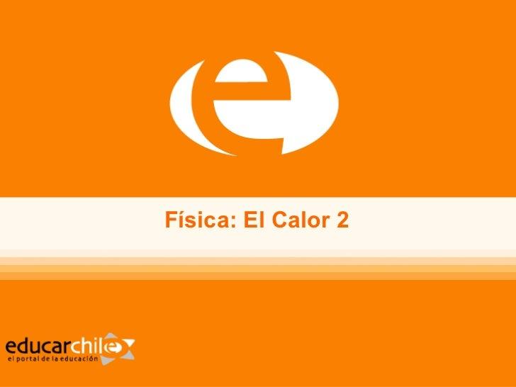 F ísica: El Calor 2