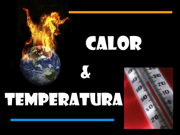 Calor  Temperatura &