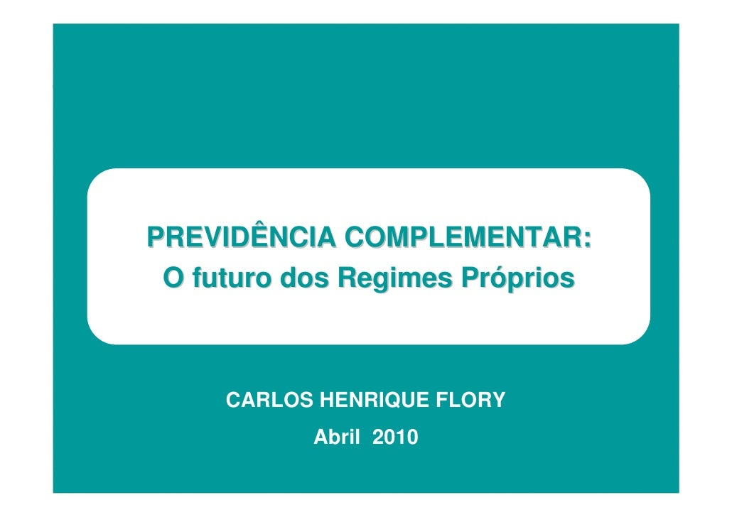 PREVIDÊNCIA COMPLEMENTAR: AVALIAÇdos Regimes Próprios   O futuro            ÃO ATUARIAL DA  CARTEIRA DE PREVIDÊNCIA       ...